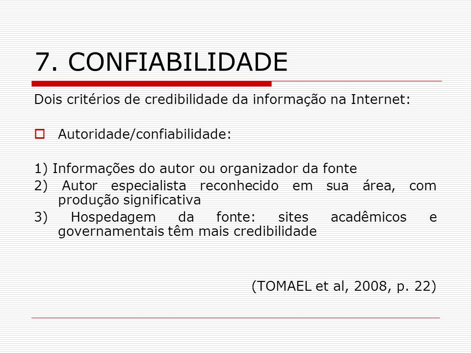 7. CONFIABILIDADE Dois critérios de credibilidade da informação na Internet: Autoridade/confiabilidade: