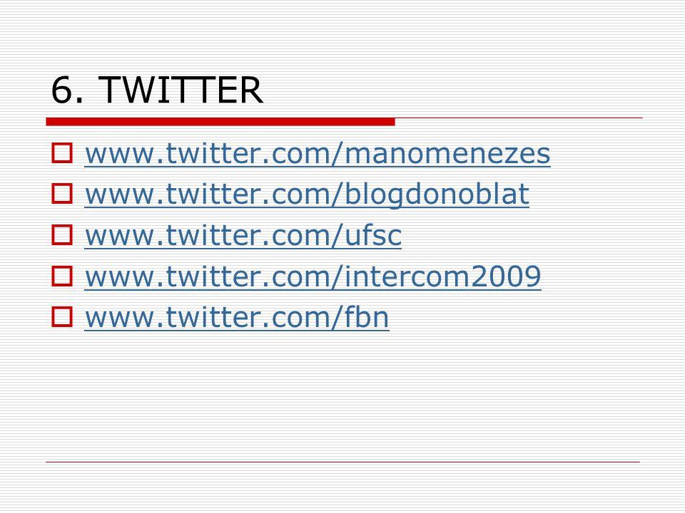 6. TWITTER www.twitter.com/manomenezes www.twitter.com/blogdonoblat