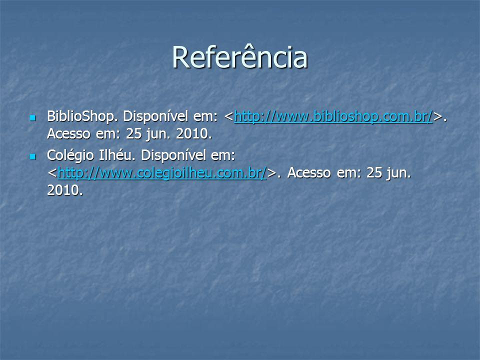 Referência BiblioShop. Disponível em: <http://www.biblioshop.com.br/>. Acesso em: 25 jun. 2010.