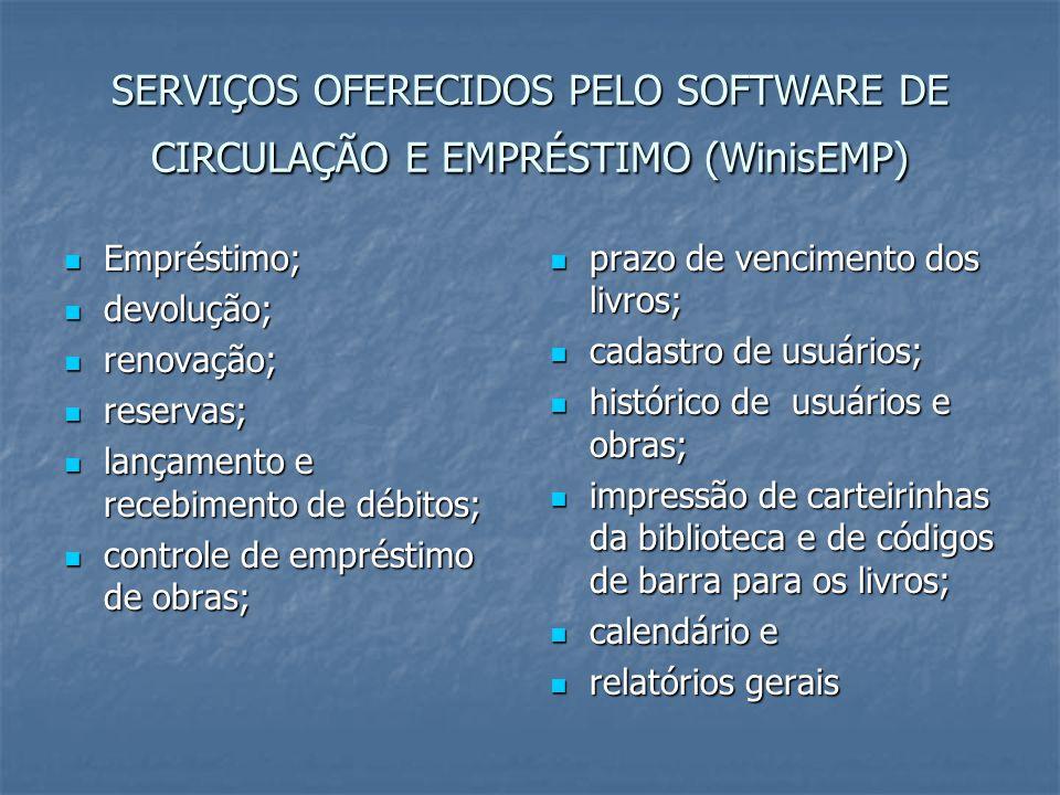 SERVIÇOS OFERECIDOS PELO SOFTWARE DE CIRCULAÇÃO E EMPRÉSTIMO (WinisEMP)