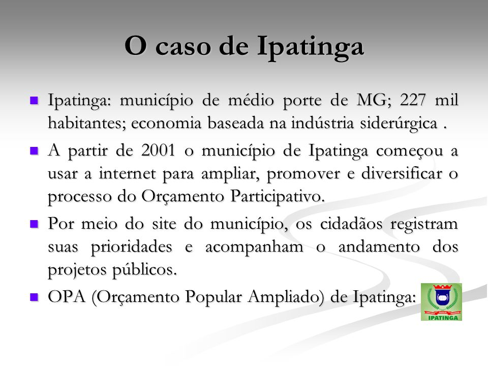 O caso de Ipatinga Ipatinga: município de médio porte de MG; 227 mil habitantes; economia baseada na indústria siderúrgica .
