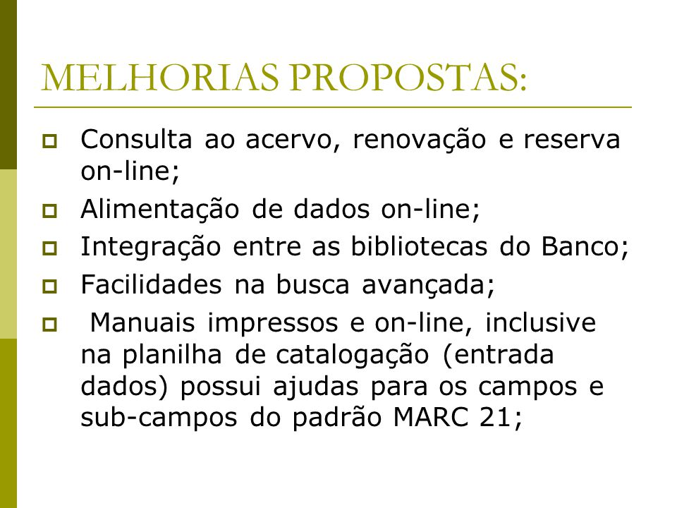 MELHORIAS PROPOSTAS: Consulta ao acervo, renovação e reserva on-line;