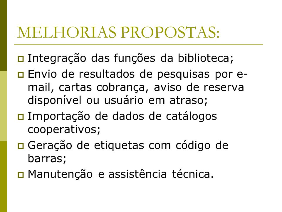 MELHORIAS PROPOSTAS: Integração das funções da biblioteca;