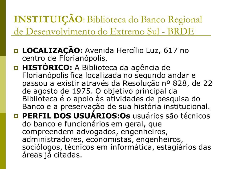 INSTITUIÇÃO: Biblioteca do Banco Regional de Desenvolvimento do Extremo Sul - BRDE