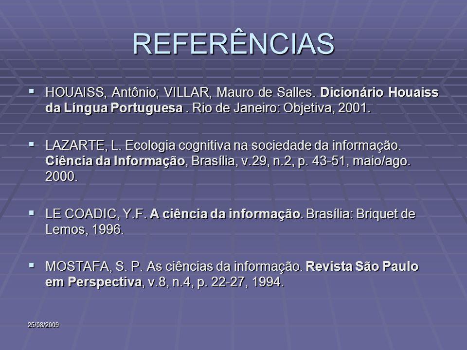 REFERÊNCIAS HOUAISS, Antônio; VILLAR, Mauro de Salles. Dicionário Houaiss da Língua Portuguesa . Rio de Janeiro: Objetiva, 2001.
