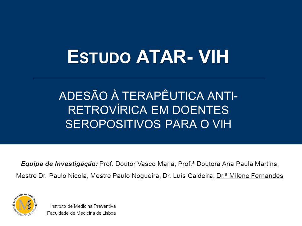 Estudo ATAR- VIH ADESÃO À TERAPÊUTICA ANTI-RETROVÍRICA EM DOENTES SEROPOSITIVOS PARA O VIH.
