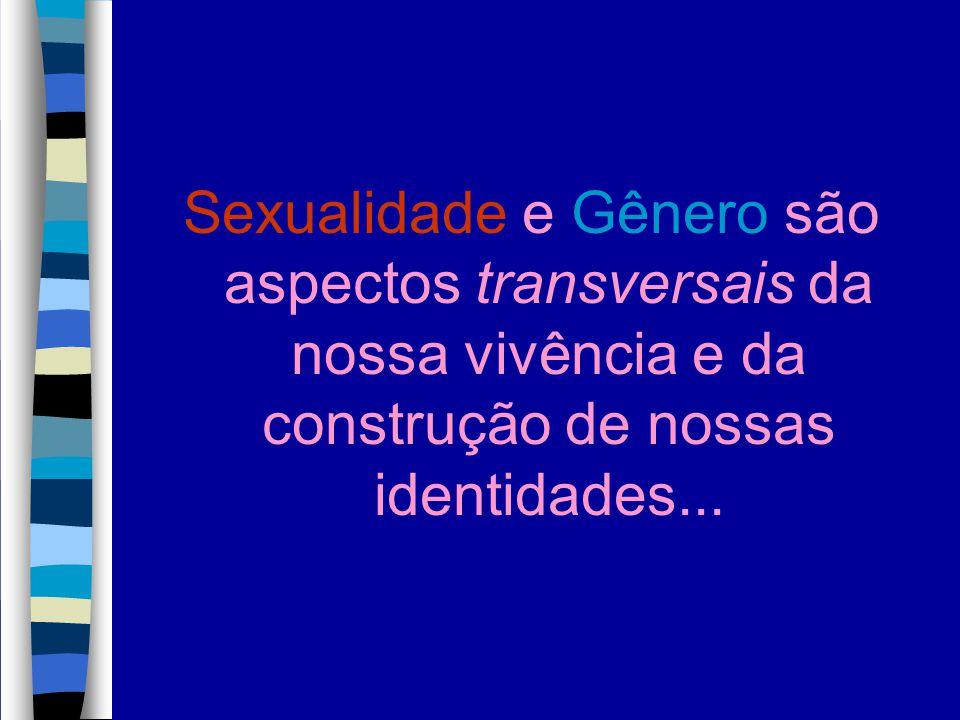 Sexualidade e Gênero são aspectos transversais da nossa vivência e da construção de nossas identidades...