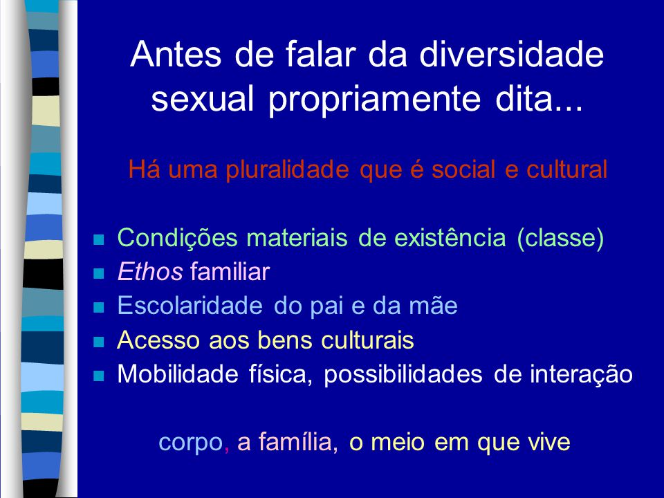 Antes de falar da diversidade sexual propriamente dita...