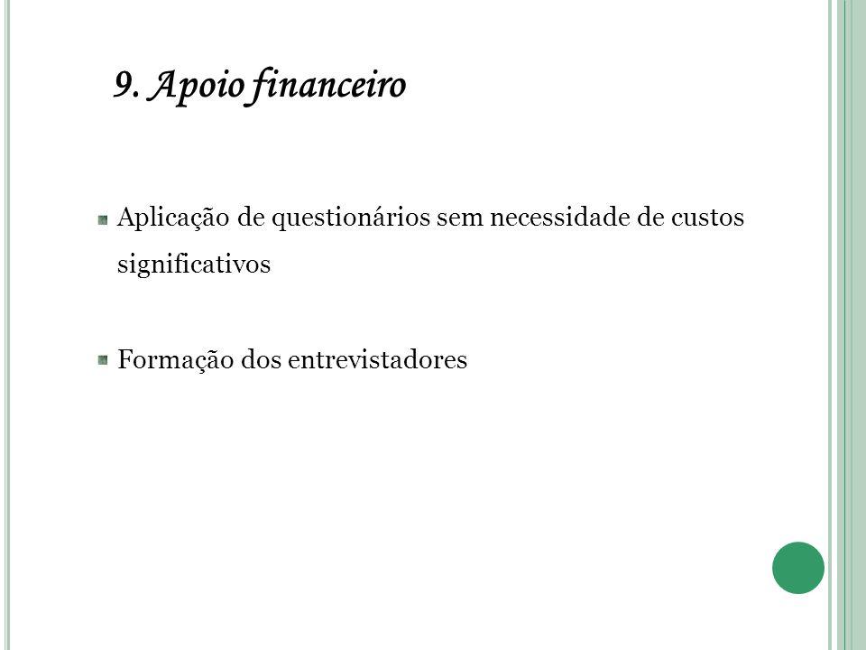 9. Apoio financeiro Aplicação de questionários sem necessidade de custos significativos.