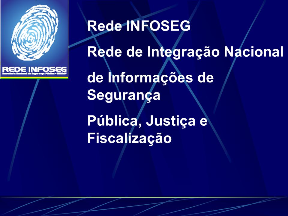 Rede INFOSEG Rede de Integração Nacional. de Informações de Segurança.