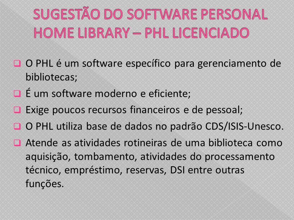 SUGESTÃO DO SOFTWARE PERSONAL HOME LIBRARY – PHL LICENCIADO