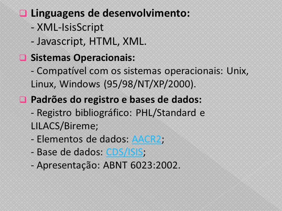 Linguagens de desenvolvimento: - XML-IsisScript - Javascript, HTML, XML.