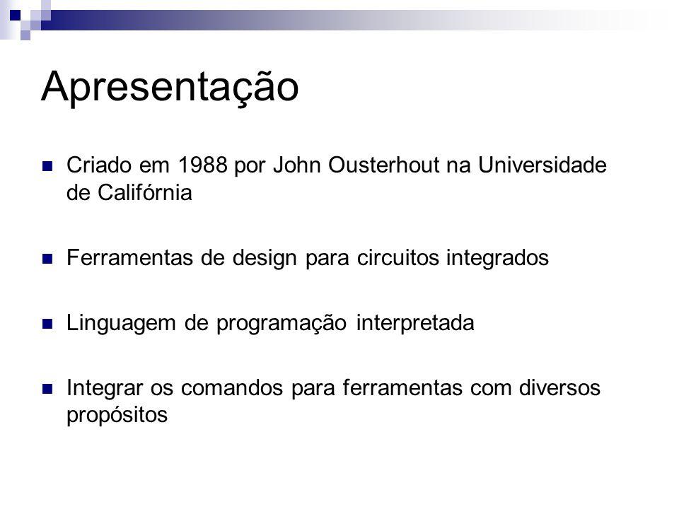 Apresentação Criado em 1988 por John Ousterhout na Universidade de Califórnia. Ferramentas de design para circuitos integrados.