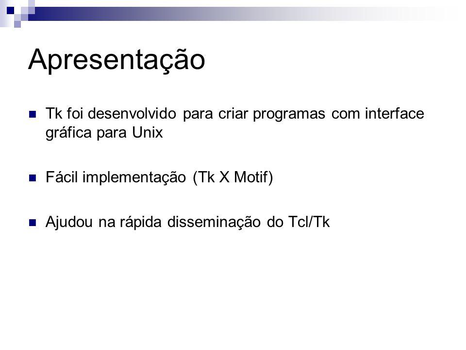 Apresentação Tk foi desenvolvido para criar programas com interface gráfica para Unix. Fácil implementação (Tk X Motif)