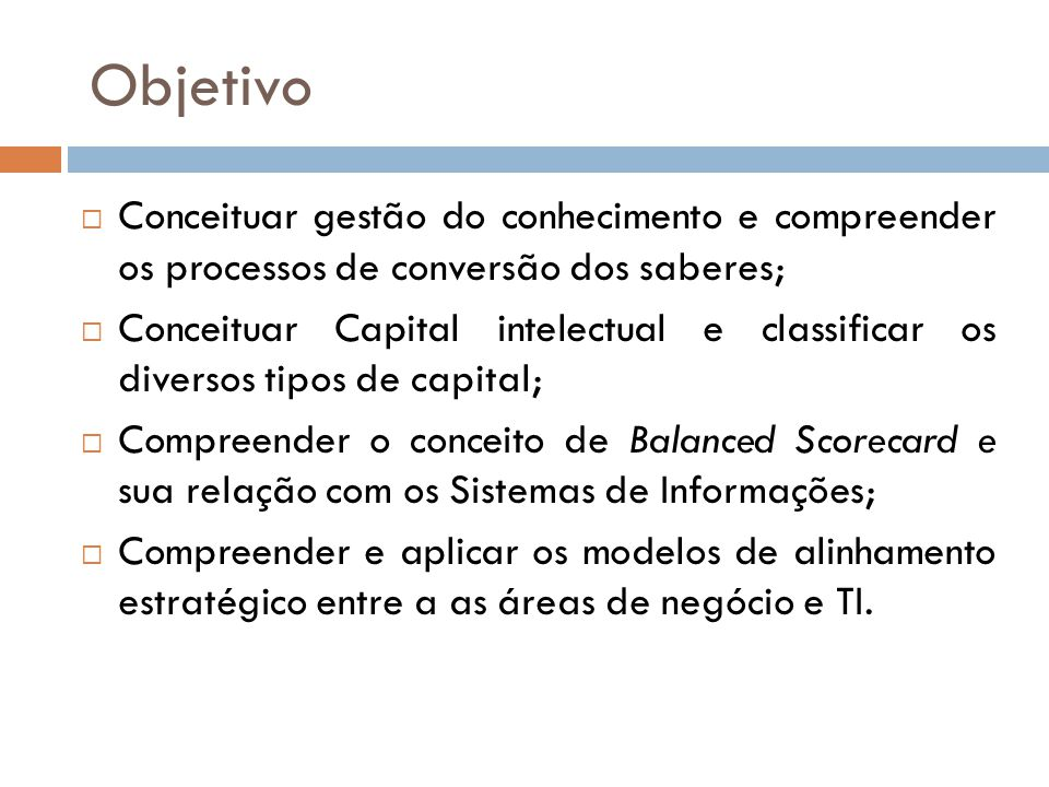 Objetivo Conceituar gestão do conhecimento e compreender os processos de conversão dos saberes;