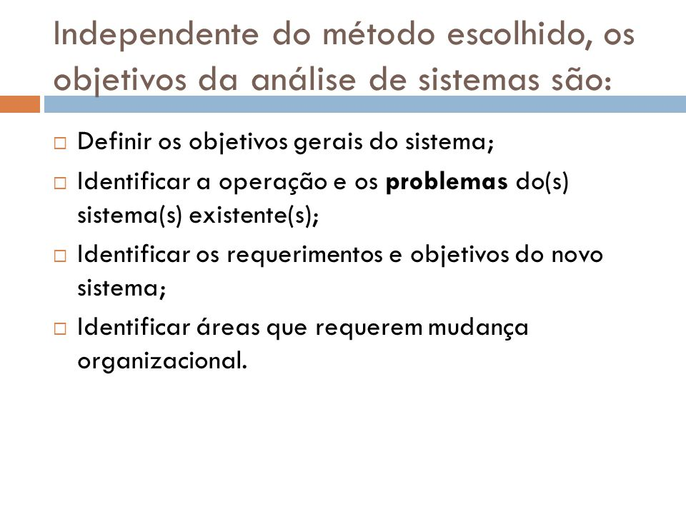 Independente do método escolhido, os objetivos da análise de sistemas são:
