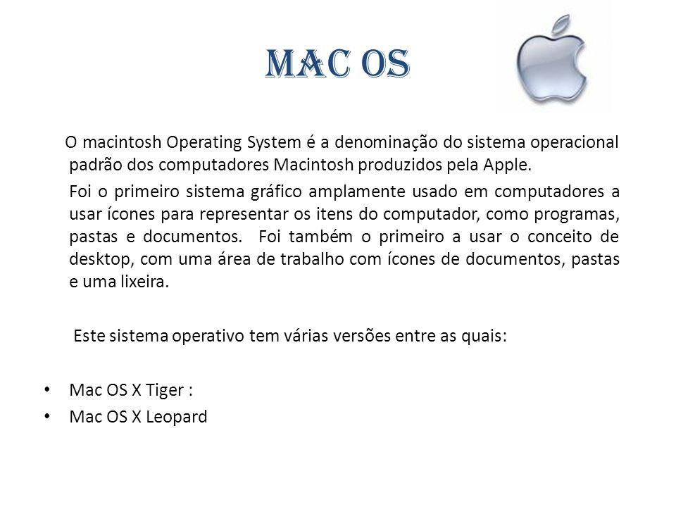 Mac OS O macintosh Operating System é a denominação do sistema operacional padrão dos computadores Macintosh produzidos pela Apple.
