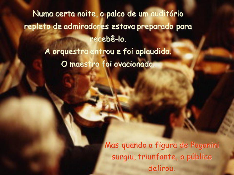 Mas quando a figura de Paganini surgiu, triunfante, o público delirou.