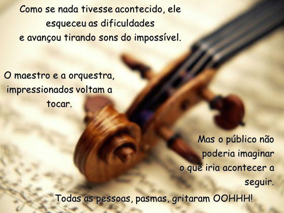 O maestro e a orquestra, impressionados voltam a tocar.