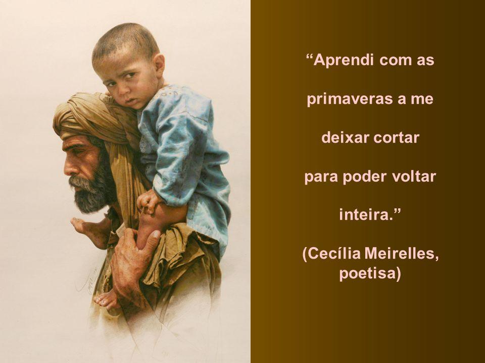 (Cecília Meirelles, poetisa)