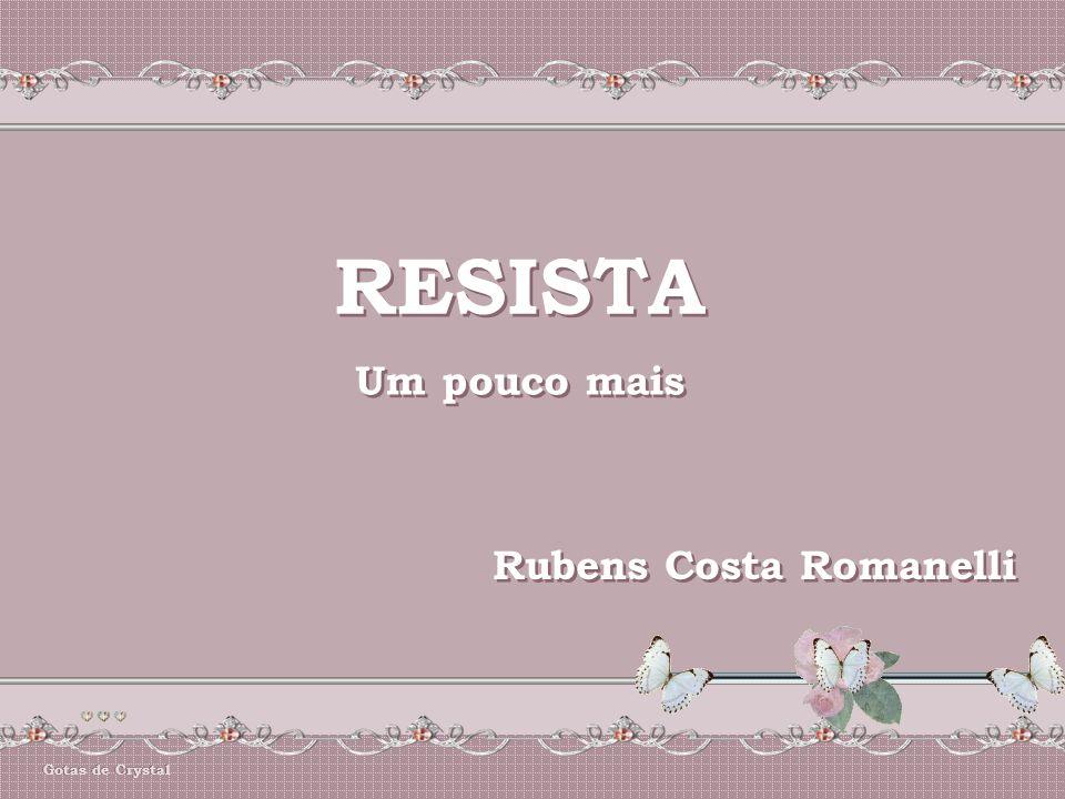 RESISTA Um pouco mais Rubens Costa Romanelli Gotas de Crystal