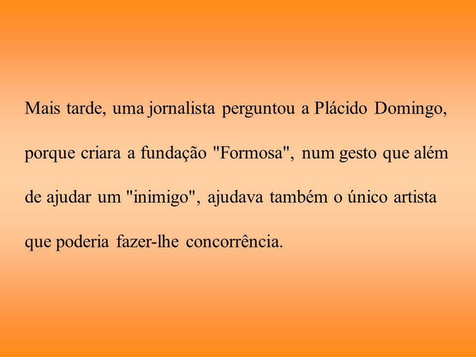Mais tarde, uma jornalista perguntou a Plácido Domingo,