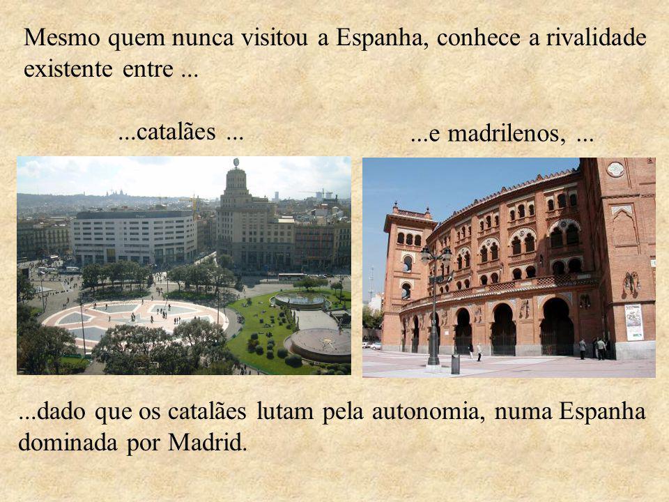 Mesmo quem nunca visitou a Espanha, conhece a rivalidade existente entre ...