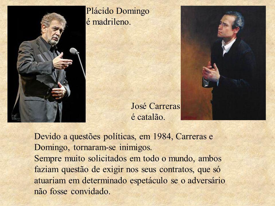 Plácido Domingo é madrileno. José Carreras é catalão.