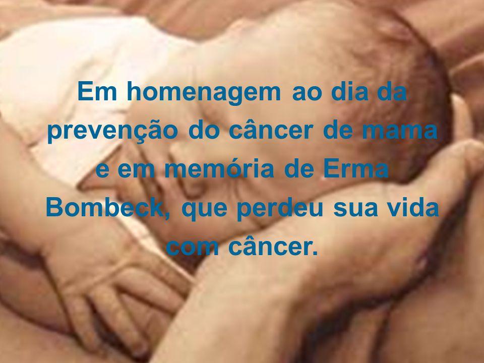 Em homenagem ao dia da prevenção do câncer de mama e em memória de Erma Bombeck, que perdeu sua vida com câncer.