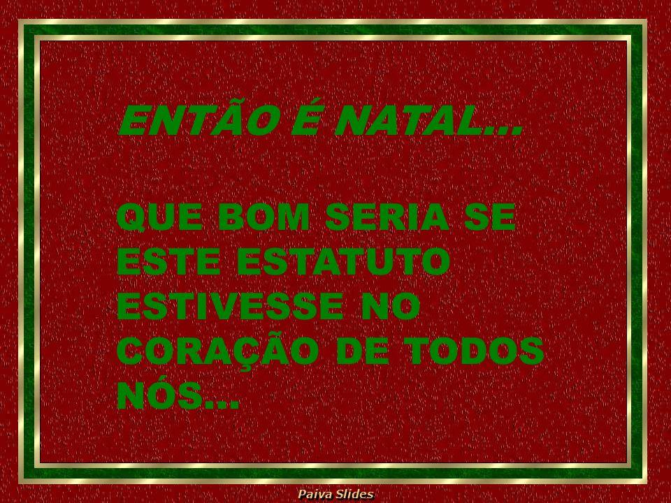 ENTÃO É NATAL... QUE BOM SERIA SE ESTE ESTATUTO ESTIVESSE NO CORAÇÃO DE TODOS NÓS...