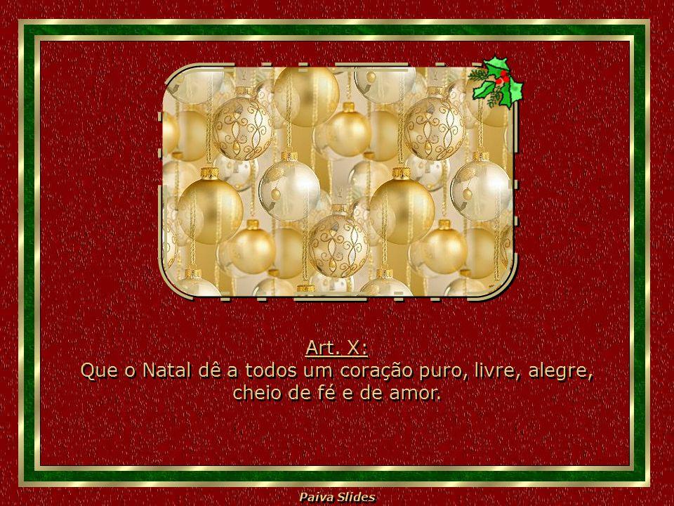 Art. X: Que o Natal dê a todos um coração puro, livre, alegre, cheio de fé e de amor.