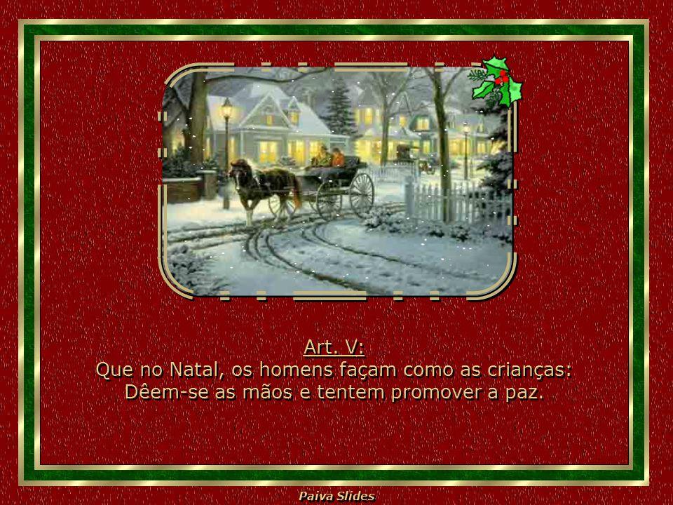 Art. V: Que no Natal, os homens façam como as crianças: Dêem-se as mãos e tentem promover a paz.