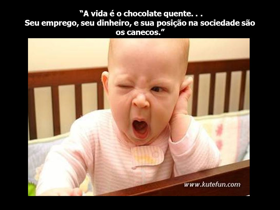 A vida é o chocolate quente