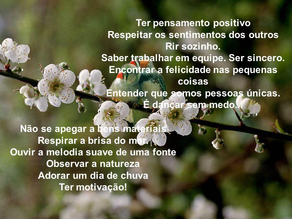 Ter pensamento positivo Respeitar os sentimentos dos outros