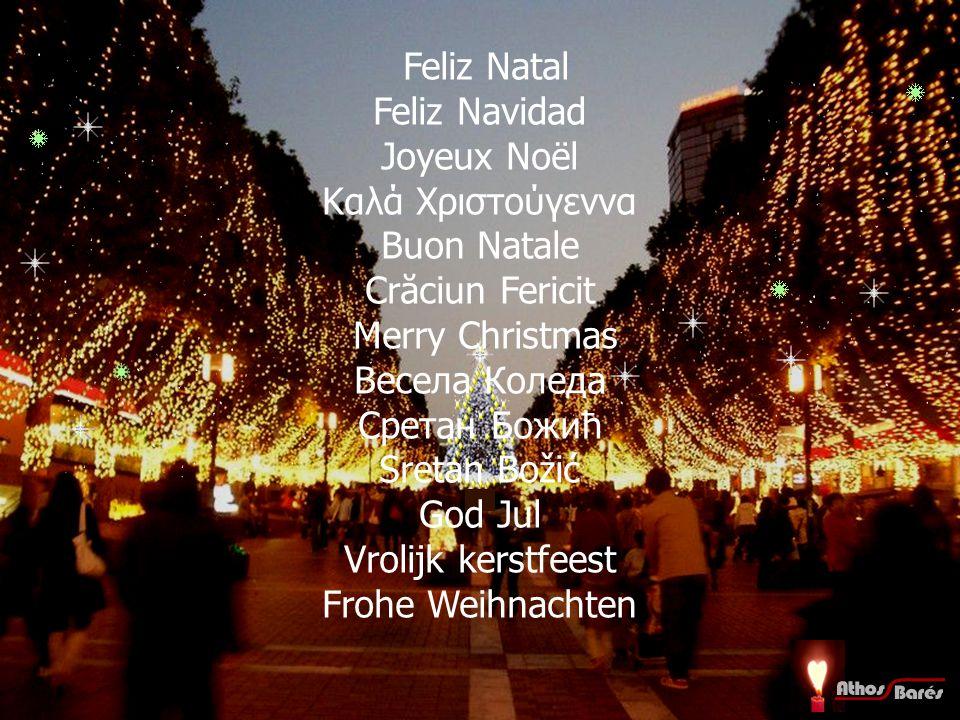 Feliz Natal Feliz Navidad Joyeux Noël Καλά Χριστούγεννα Buon Natale Crăciun Fericit Merry Christmas Весела Коледа Сретан Божић Sretan Božić God Jul Vrolijk kerstfeest Frohe Weihnachten