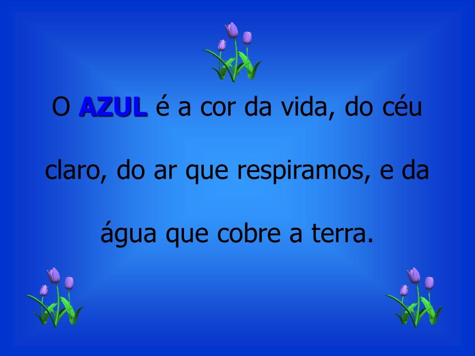 O AZUL é a cor da vida, do céu claro, do ar que respiramos, e da