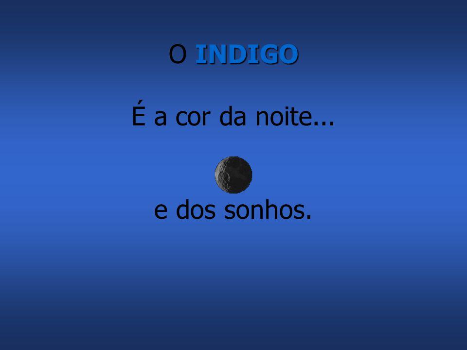 O INDIGO É a cor da noite... e dos sonhos.