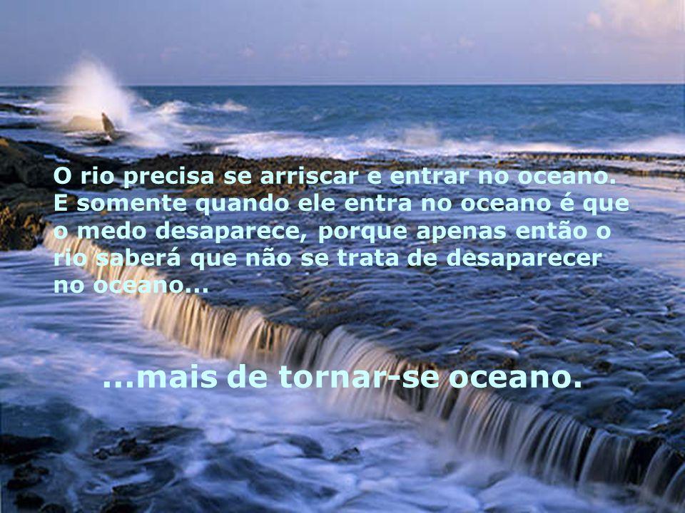 ...mais de tornar-se oceano.