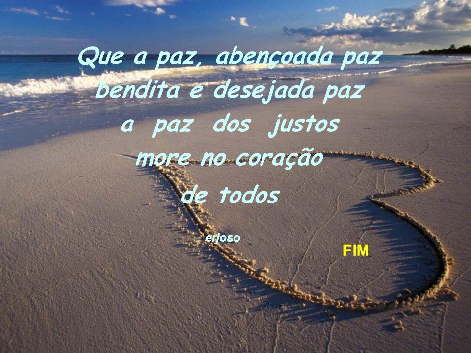Que a paz, abençoada paz bendita e desejada paz a paz dos justos more no coração
