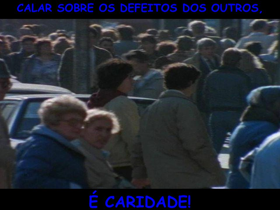 CALAR SOBRE OS DEFEITOS DOS OUTROS,