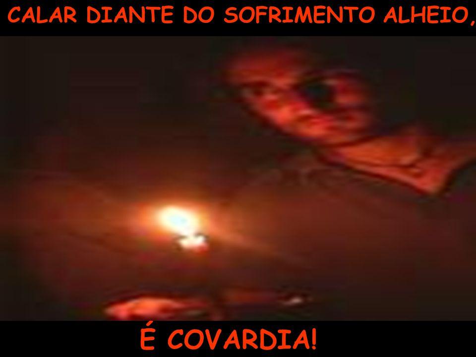 CALAR DIANTE DO SOFRIMENTO ALHEIO,
