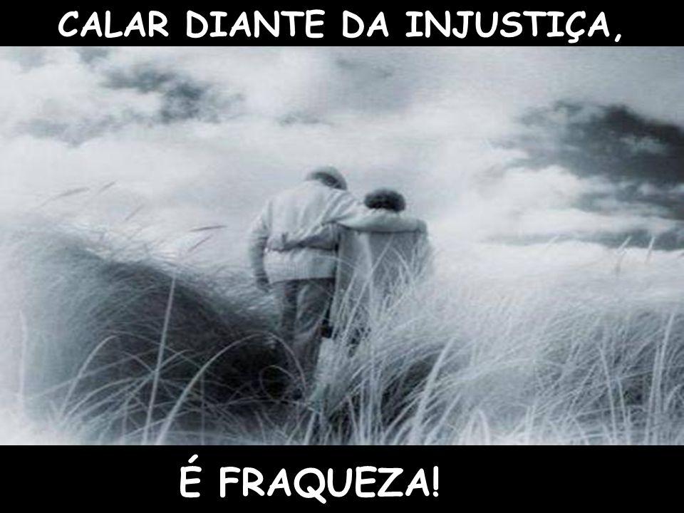 CALAR DIANTE DA INJUSTIÇA,