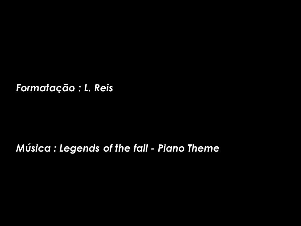 Formatação : L. Reis Música : Legends of the fall - Piano Theme