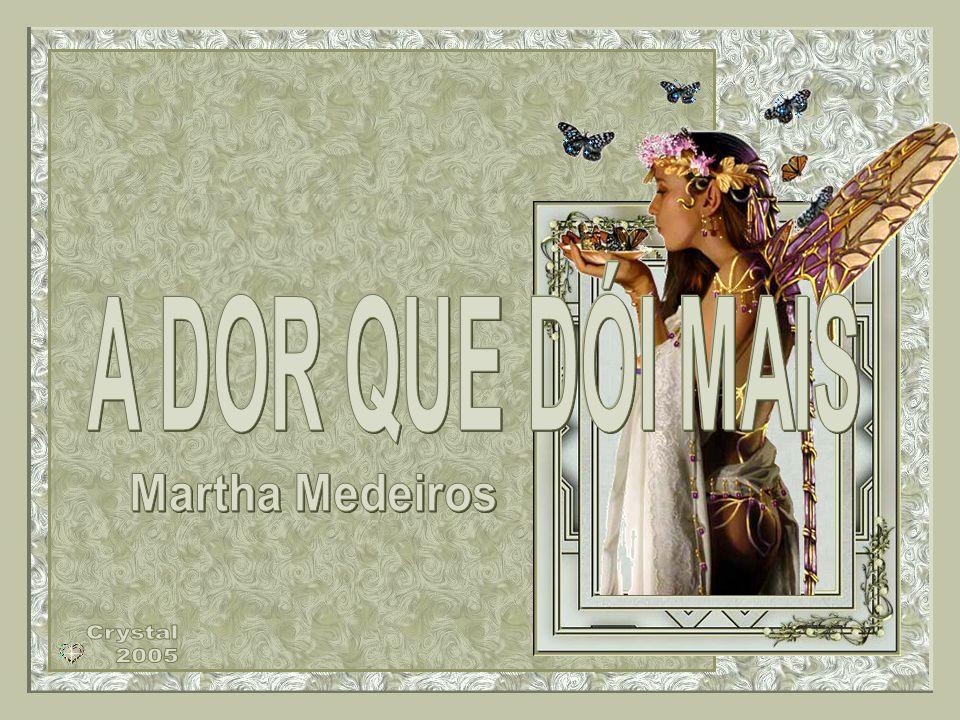 A DOR QUE DÓI MAIS Martha Medeiros Crystal 2005