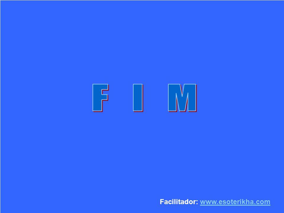 F I M Facilitador: www.esoterikha.com