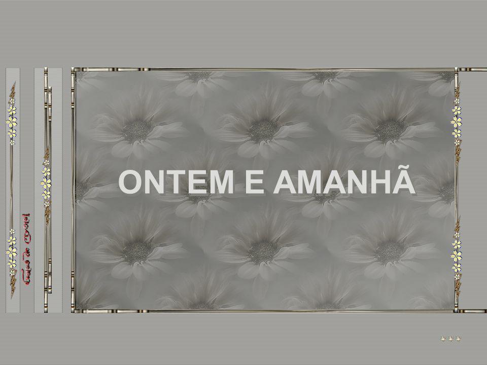 ONTEM E AMANHÃ