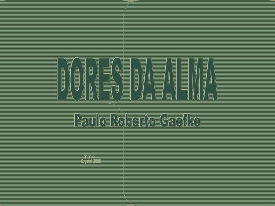 DORES DA ALMA Paulo Roberto Gaefke Crystal 2006