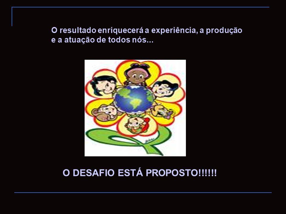 O DESAFIO ESTÁ PROPOSTO!!!!!!