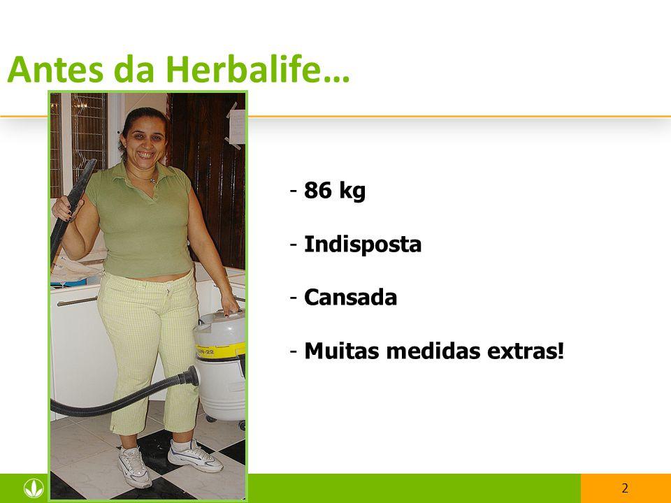 Antes da Herbalife… 86 kg Indisposta Cansada Muitas medidas extras!