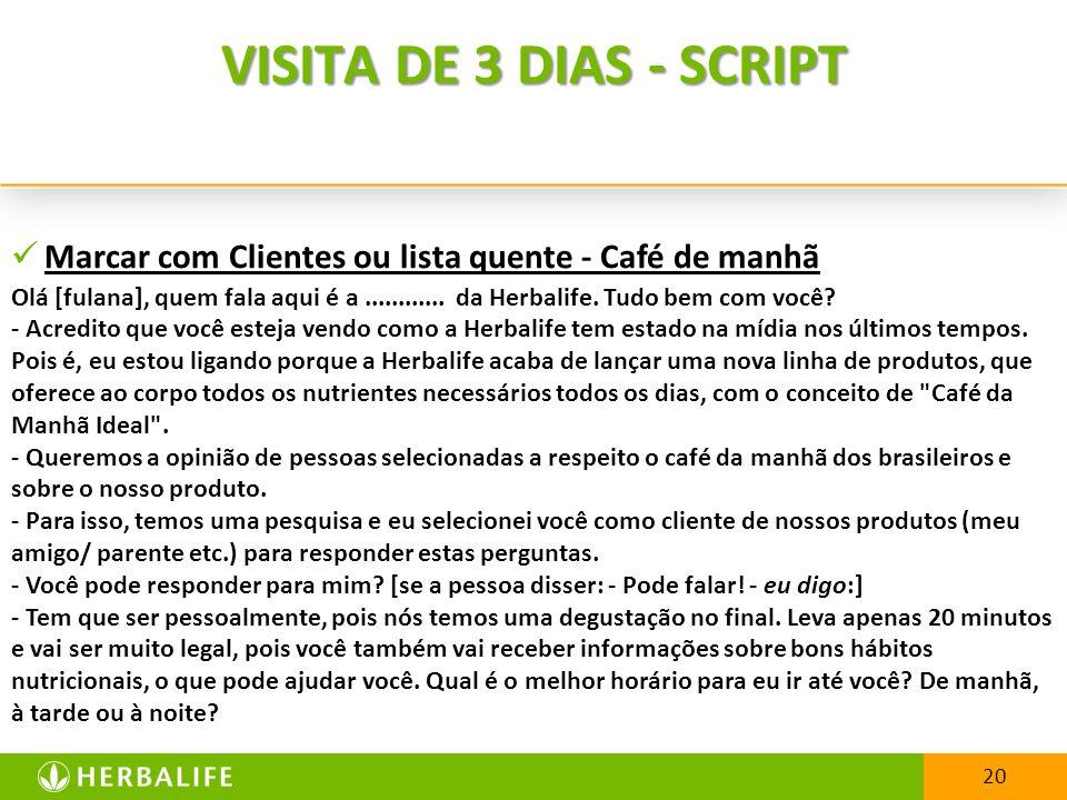 VISITA DE 3 DIAS - SCRIPT Marcar com Clientes ou lista quente - Café de manhã.